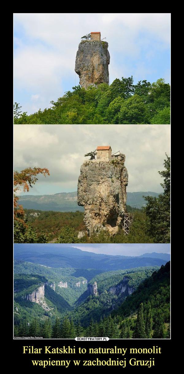 Filar Katskhi to naturalny monolit wapienny w zachodniej Gruzji –