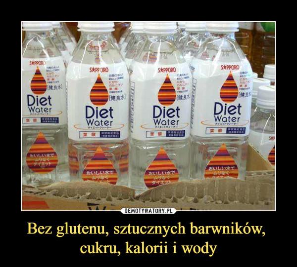 Bez glutenu, sztucznych barwników, cukru, kalorii i wody –