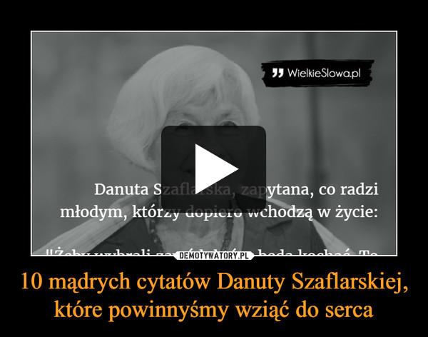 10 mądrych cytatów Danuty Szaflarskiej, które powinnyśmy wziąć do serca –