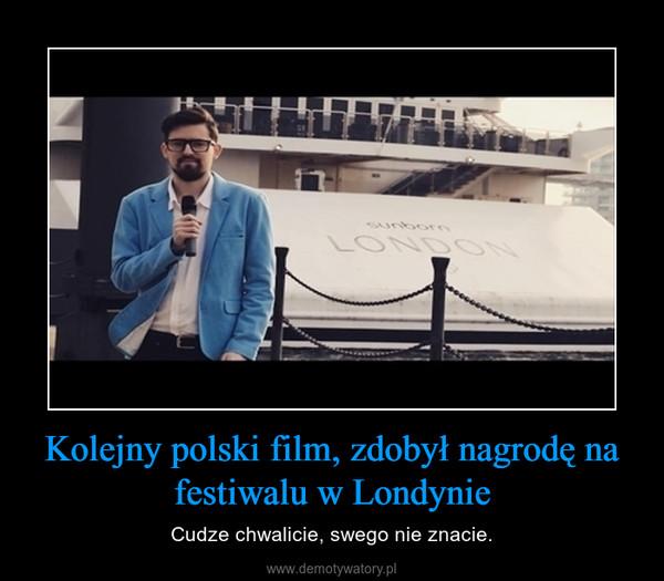 Kolejny polski film, zdobył nagrodę na festiwalu w Londynie – Cudze chwalicie, swego nie znacie.