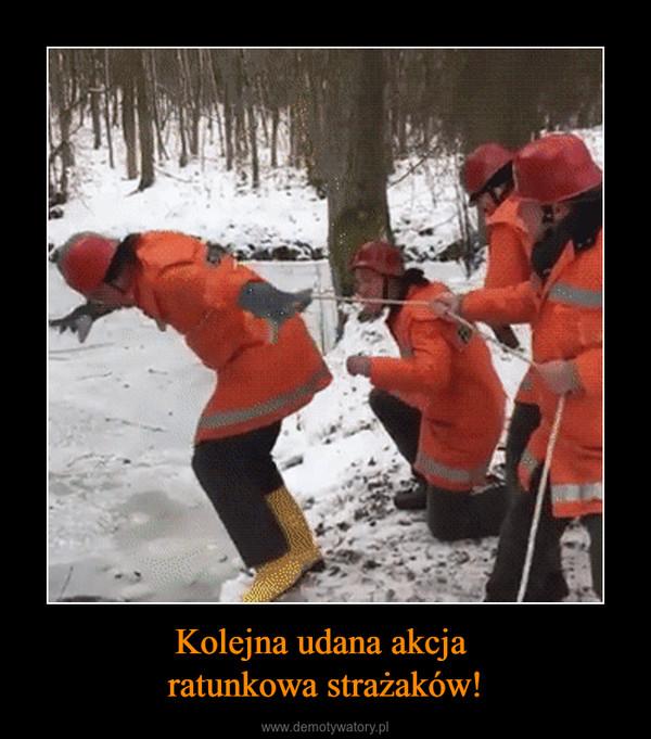 Kolejna udana akcja ratunkowa strażaków! –