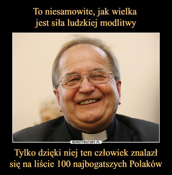 Tylko dzięki niej ten człowiek znalazł się na liście 100 najbogatszych Polaków –