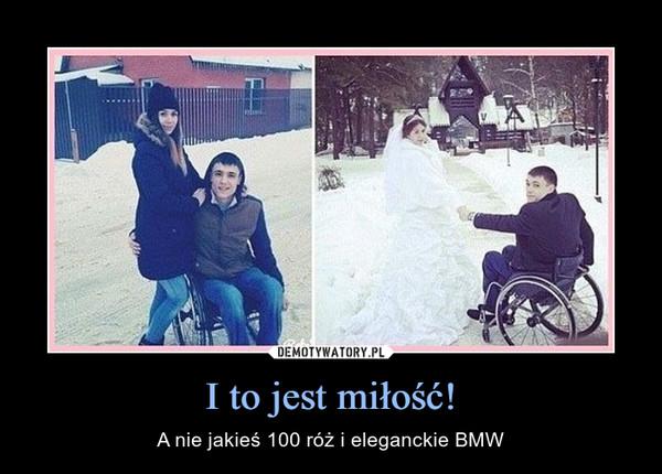 I to jest miłość! – A nie jakieś 100 róż i eleganckie BMW