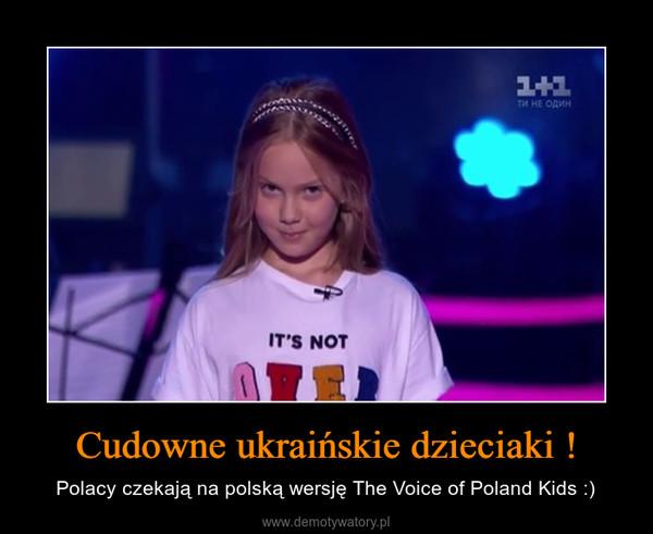 Cudowne ukraińskie dzieciaki ! – Polacy czekają na polską wersję The Voice of Poland Kids :)