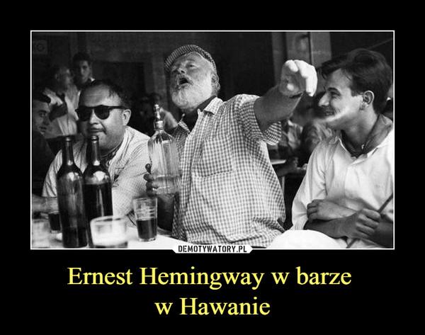 Ernest Hemingway w barze w Hawanie –