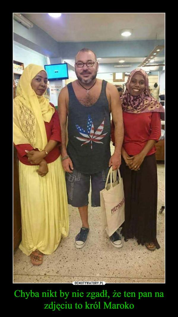 Chyba nikt by nie zgadł, że ten pan na zdjęciu to król Maroko –