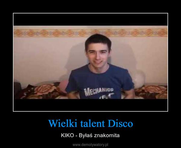 Wielki talent Disco – KIKO - Byłaś znakomita