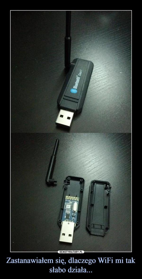 Zastanawiałem się, dlaczego WiFi mi tak słabo działa... –