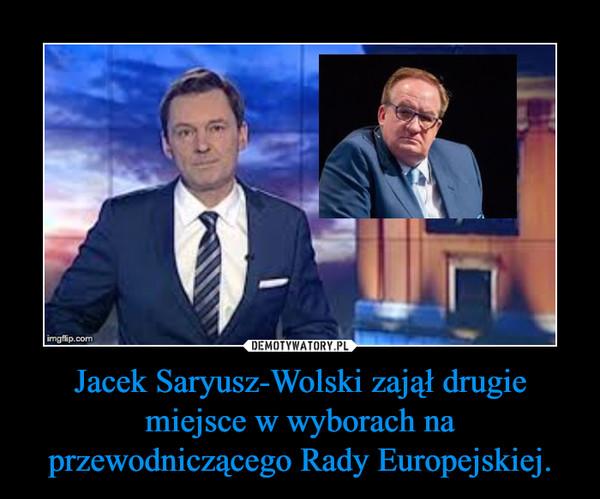 Jacek Saryusz-Wolski zajął drugie miejsce w wyborach na przewodniczącego Rady Europejskiej. –