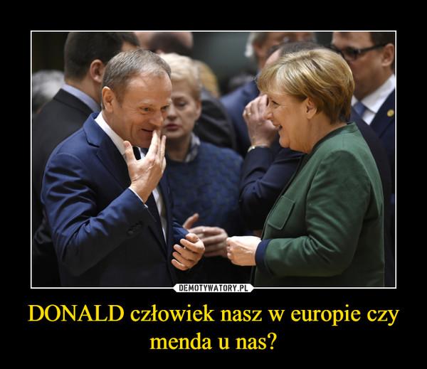 DONALD człowiek nasz w europie czy menda u nas? –
