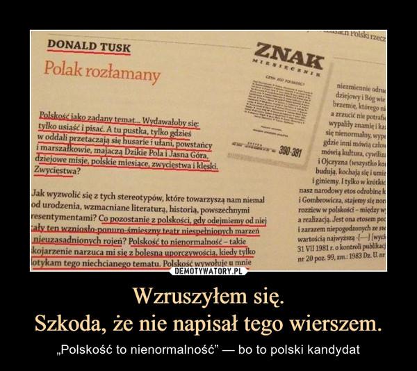 """Wzruszyłem się.Szkoda, że nie napisał tego wierszem. – """"Polskość to nienormalność"""" — bo to polski kandydat"""