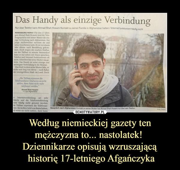 Według niemieckiej gazety ten mężczyzna to... nastolatek! Dziennikarze opisują wzruszającą historię 17-letniego Afgańczyka –