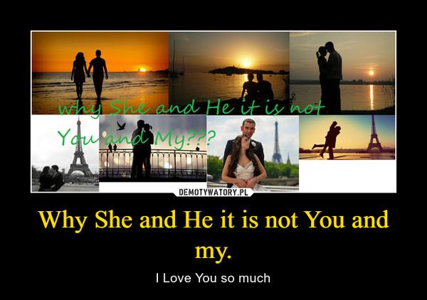 Why She and He it is not You and my. – I Love You so much