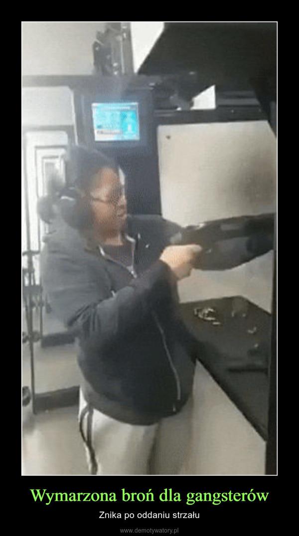 Wymarzona broń dla gangsterów – Znika po oddaniu strzału