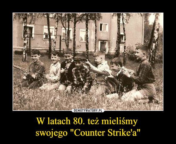 """W latach 80. też mieliśmy swojego """"Counter Strike'a"""" –"""