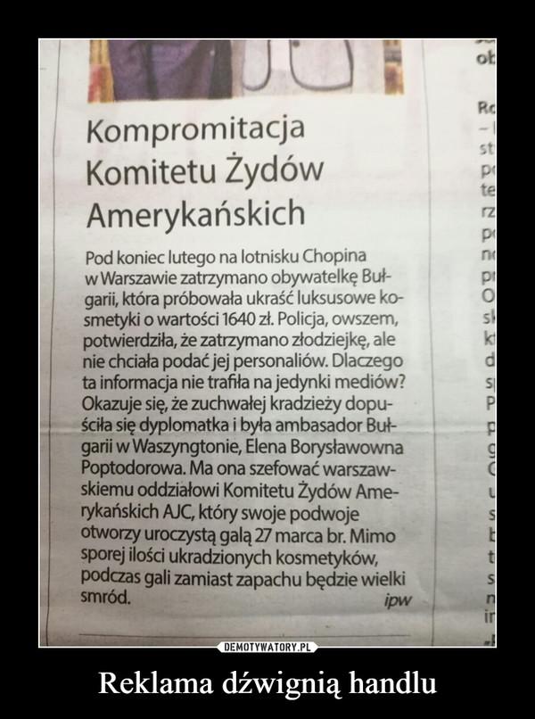 Reklama dźwignią handlu –  Kompromitacja Komitetu Żydów AmerykańskichPod koniec litego na lotnisku Chopina w Warszawie zatrzymano obywatelkę Bułgarii, która próbowała ukraść luksusowe kosmetyki o wartości 1640 zł.