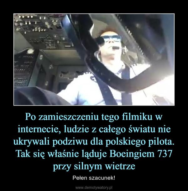 Po zamieszczeniu tego filmiku w internecie, ludzie z całego światu nie ukrywali podziwu dla polskiego pilota. Tak się właśnie ląduje Boeingiem 737 przy silnym wietrze – Pełen szacunek!