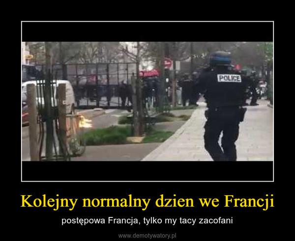 Kolejny normalny dzien we Francji – postępowa Francja, tylko my tacy zacofani