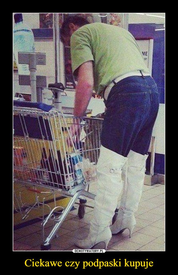 Ciekawe czy podpaski kupuje –