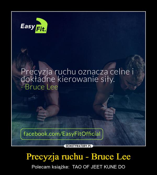 Precyzja ruchu - Bruce Lee – Polecam książke:  TAO OF JEET KUNE DO