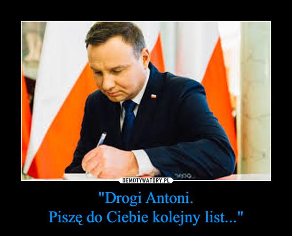 """""""Drogi Antoni.Piszę do Ciebie kolejny list..."""" –"""