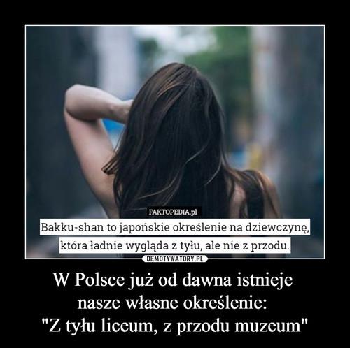 """W Polsce już od dawna istnieje  nasze własne określenie:  """"Z tyłu liceum, z przodu muzeum"""""""