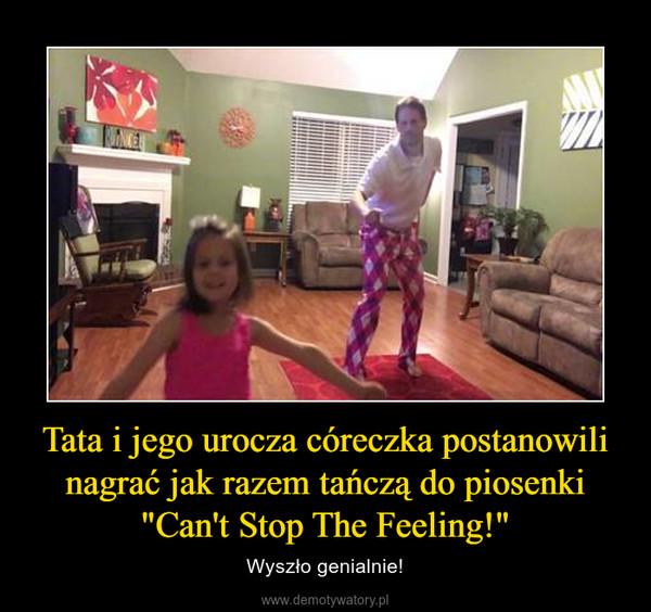 """Tata i jego urocza córeczka postanowili nagrać jak razem tańczą do piosenki """"Can't Stop The Feeling!"""" – Wyszło genialnie!"""