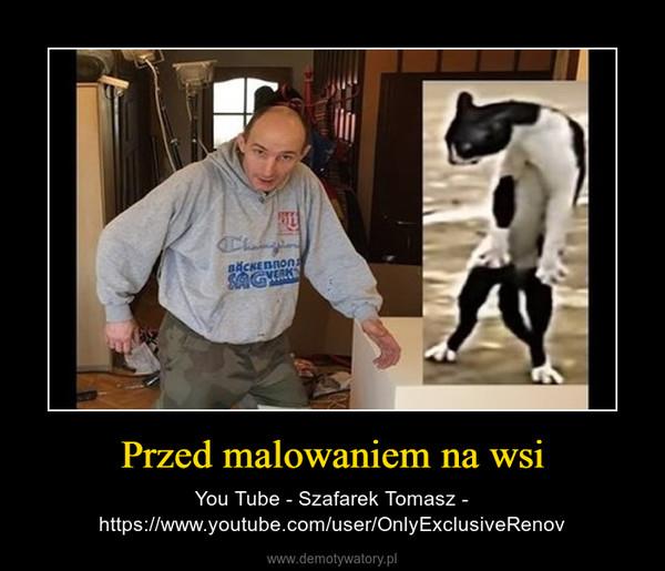 Przed malowaniem na wsi – You Tube - Szafarek Tomasz - https://www.youtube.com/user/OnlyExclusiveRenov