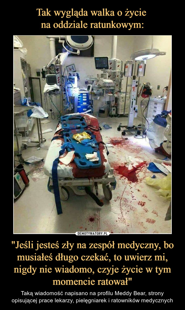 """""""Jeśli jesteś zły na zespół medyczny, bo musiałeś długo czekać, to uwierz mi, nigdy nie wiadomo, czyje życie w tym momencie ratował"""" – Taką wiadomość napisano na profilu Meddy Bear, strony opisującej prace lekarzy, pielęgniarek i ratowników medycznych"""