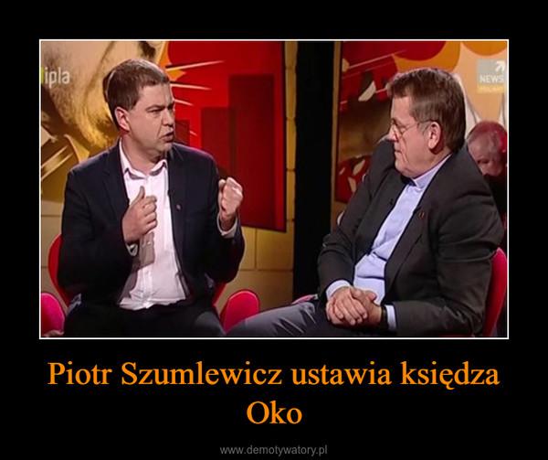 Piotr Szumlewicz ustawia księdza Oko –