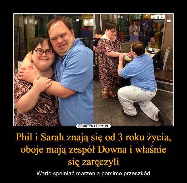 Phil i Sarah znają się od 3 roku życia, oboje mają zespół Downa i właśniesię zaręczyli – Warto spełniać marzenia pomimo przeszkód