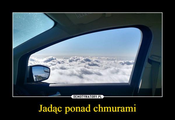 Jadąc ponad chmurami –