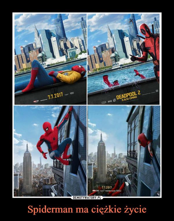 Spiderman ma ciężkie życie –