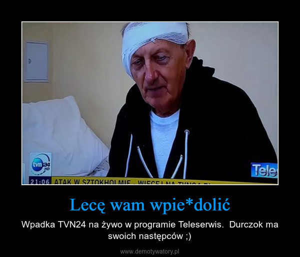 Lecę wam wpie*dolić – Wpadka TVN24 na żywo w programie Teleserwis.  Durczok ma swoich następców ;)