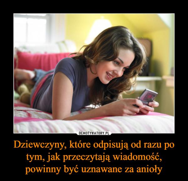 Dziewczyny, które odpisują od razu po tym, jak przeczytają wiadomość, powinny być uznawane za anioły –