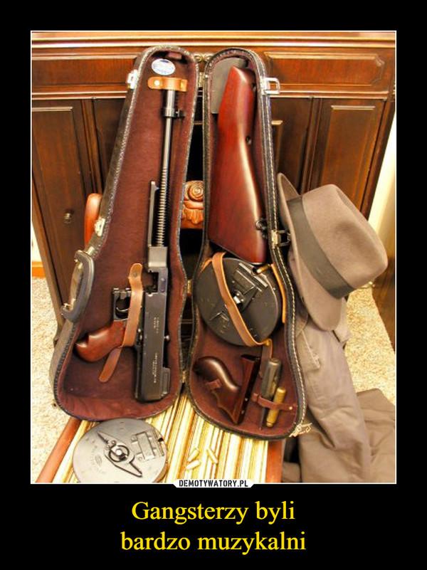 Gangsterzy bylibardzo muzykalni –