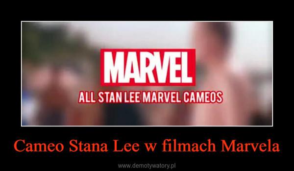 Cameo Stana Lee w filmach Marvela –