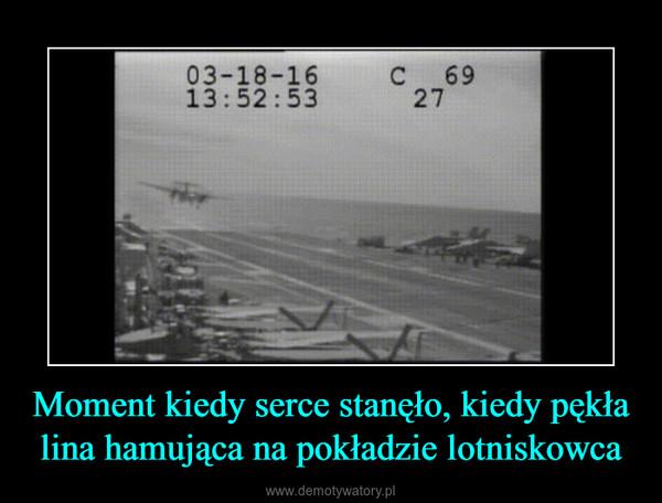 Moment kiedy serce stanęło, kiedy pękła lina hamująca na pokładzie lotniskowca –