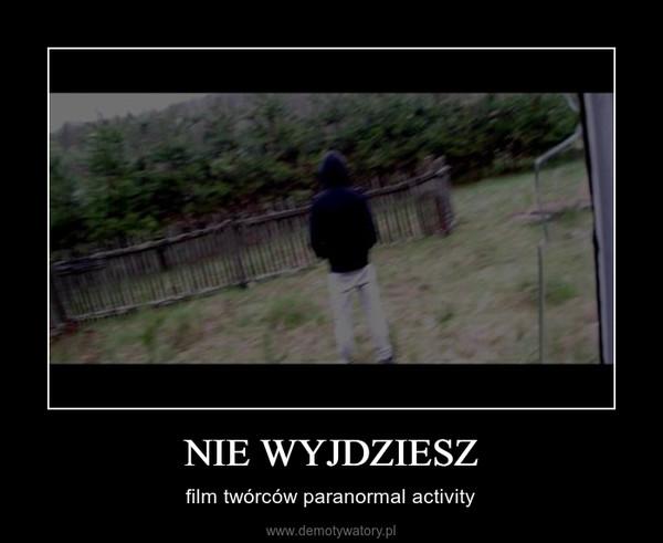 NIE WYJDZIESZ – film twórców paranormal activity