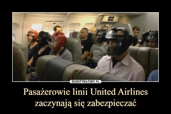 Pasażerowie linii United Airlines zaczynają się zabezpieczać –