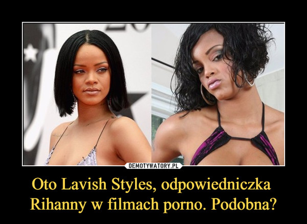 Oto Lavish Styles, odpowiedniczka Rihanny w filmach porno. Podobna? –