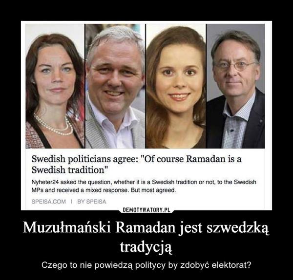 Muzułmański Ramadan jest szwedzką tradycją – Czego to nie powiedzą politycy by zdobyć elektorat?