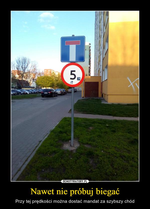 Nawet nie próbuj biegać – Przy tej prędkości można dostać mandat za szybszy chód 5
