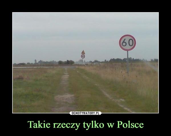 Takie rzeczy tylko w Polsce –  60