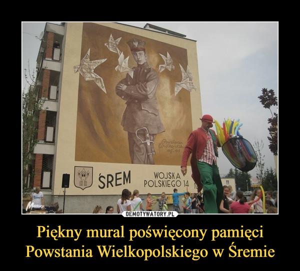 Piękny mural poświęcony pamięci Powstania Wielkopolskiego w Śremie –  ŚREMWOJSKA POLSKIEGO 14