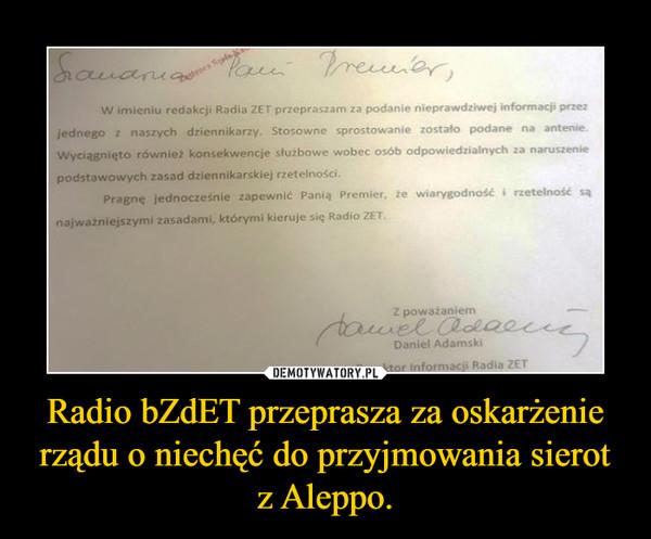 Radio bZdET przeprasza za oskarżenie rządu o niechęć do przyjmowania sierot z Aleppo. –