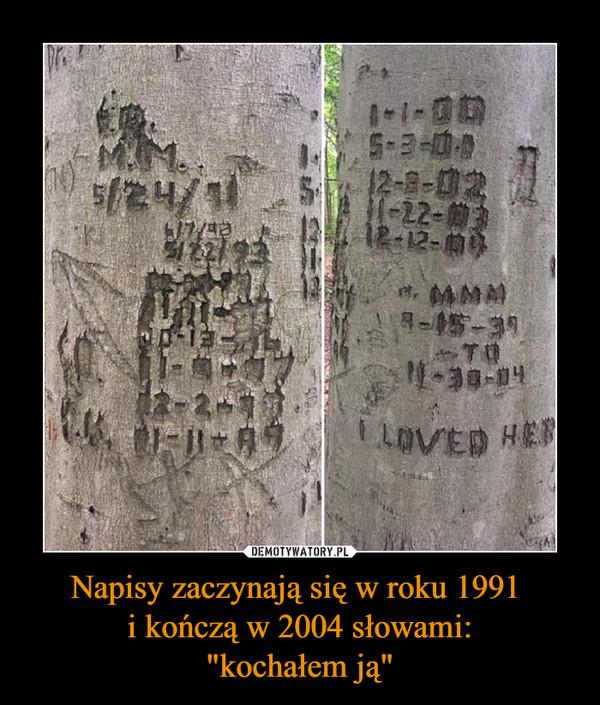 """Napisy zaczynają się w roku 1991 i kończą w 2004 słowami:""""kochałem ją"""" –"""