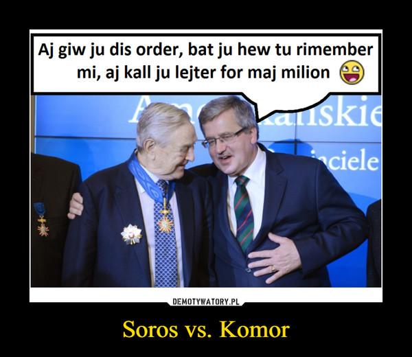 Soros vs. Komor –