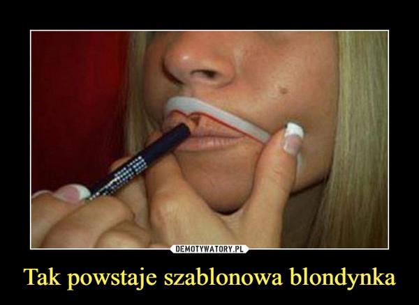 Tak powstaje szablonowa blondynka –