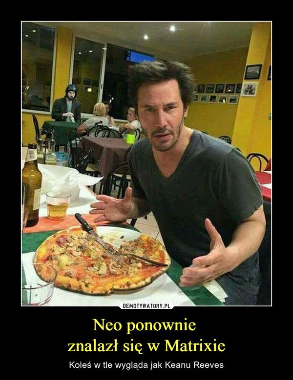 Neo ponownie znalazł się w Matrixie – Koleś w tle wygląda jak Keanu Reeves